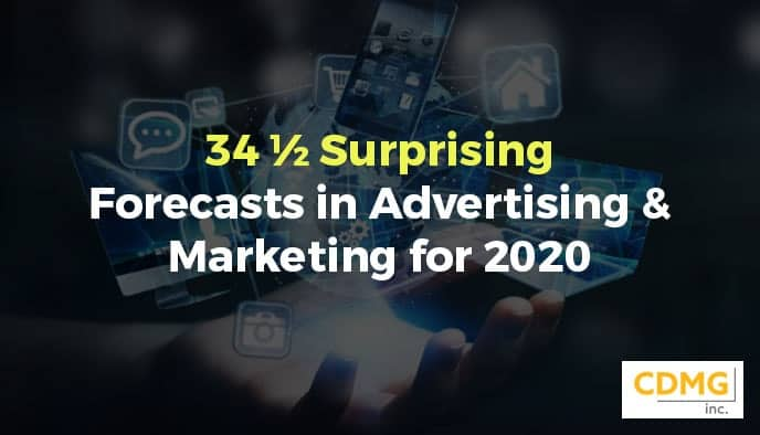 34 ½ Surprising Forecasts in  Advertising & Marketing for 2020