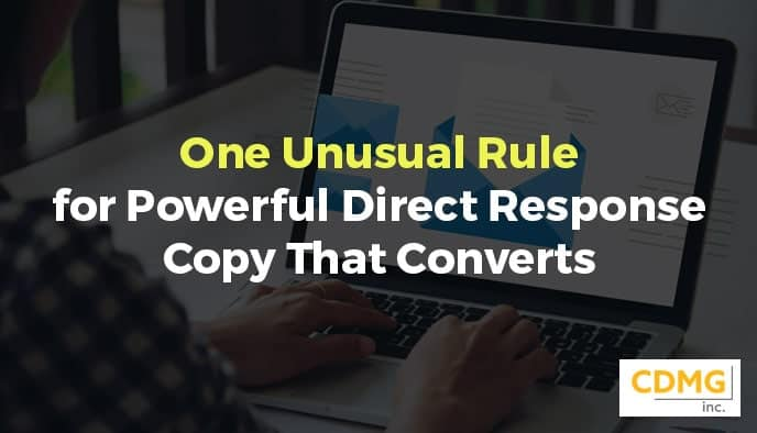 One Unusual Rule for Powerful Direct Response Copy That Converts
