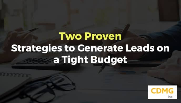 Two Proven Strategies to Generate Leads on a Tight Budget