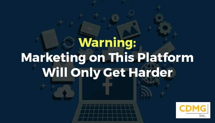 Warning: Marketing on This Platform Will Only Get Harder