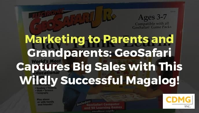 Marketing to Parents and Grandparents: GeoSafari Captures Big Sales with This Wildly Successful Magalog!