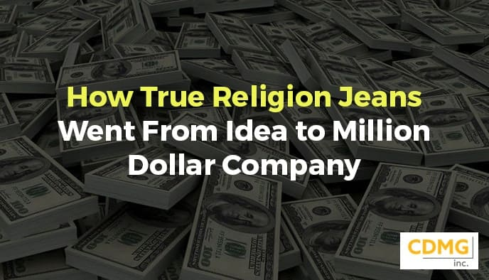 How True Religion Jeans Went From Idea to Million Dollar Company