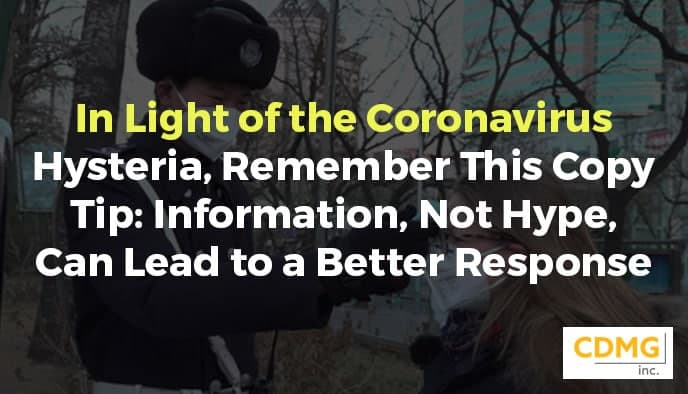 In Light of the Coronavirus Hysteria, Remember This Copy Tip: Information, Not Hype, Can Lead to a Better Response