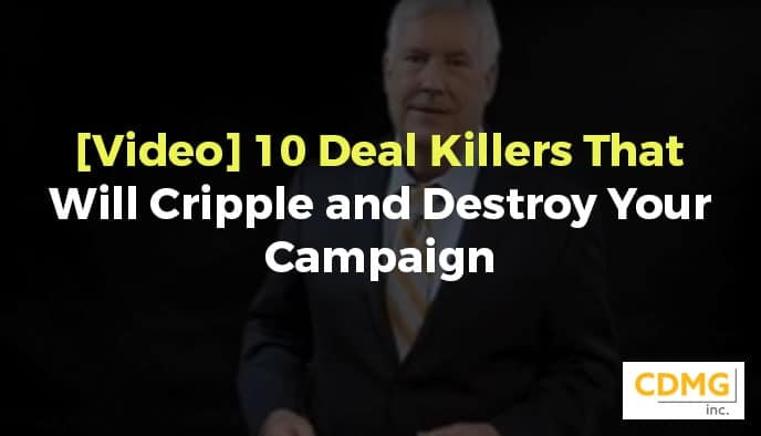 [Video] 10 Deal Killers That Will Cripple and Destroy Your Campaign