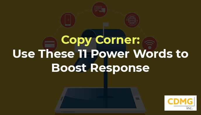 Copy Corner: Use These 11 Power Words to Boost Response
